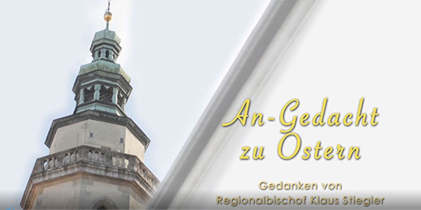 An-Gedacht zu Ostern von Regionalbischof Klaus Stiegler